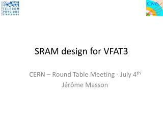 SRAM design for VFAT3