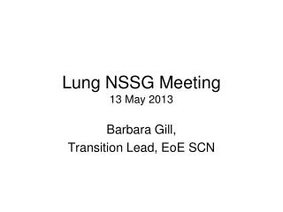 Lung NSSG Meeting 13 May 2013