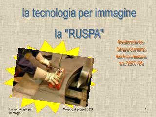 """la tecnologia per immagine la """"RUSPA"""""""