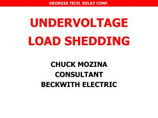 UNDERVOLTAGE LOAD SHEDDING CHUCK MOZINA CONSULTANT BECKWITH ELECTRIC