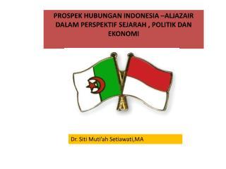 PROSPEK HUBUNGAN INDONESIA –ALJAZAIR DALAM PERSPEKTIF SEJARAH , POLITIK DAN EKONOMI