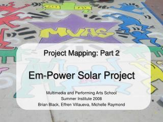 Project Mapping: Part 2 Em-Power Solar Project