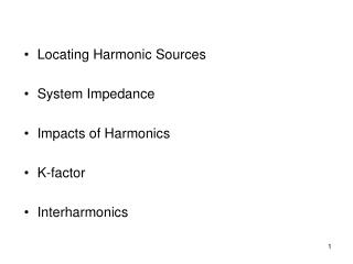 Locating Harmonic Sources System Impedance Impacts of Harmonics K-factor Interharmonics