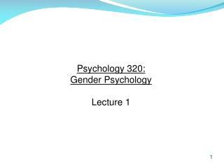 Psychology 320:  Gender Psychology Lecture 1