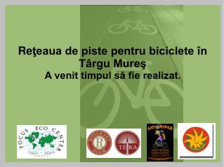 Re ţeaua de piste pentru biciclete în   Târgu Mureş A venit timpul să fie realizat.