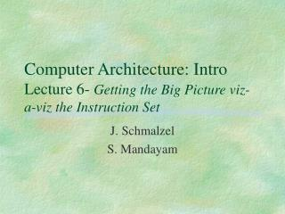 Computer Architecture: Intro Lecture 6-  Getting the Big Picture viz-a-viz the Instruction Set