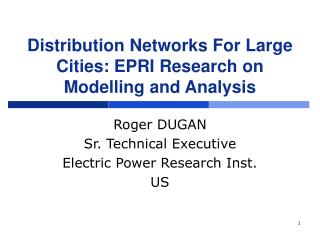Distribution Networks For Large Cities: EPRI Research on Modelling and Analysis