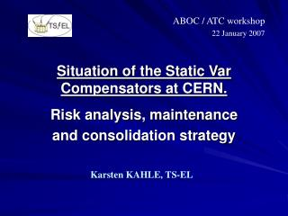 Situation of the Static Var Compensators at CERN. Risk analysis, maintenance