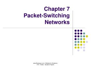 Chapter 7 Packet-Switching Networks
