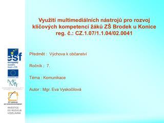 Předmět :  Výchova k občanství Ročník :  7. Téma : Komunikace Autor : Mgr. Eva Vyskočilová