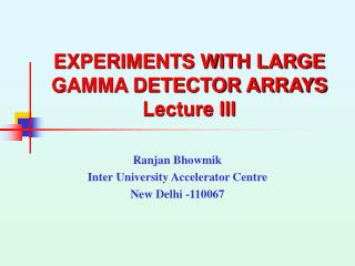 EXPERIMENTS WITH LARGE GAMMA DETECTOR ARRAYS Lecture III