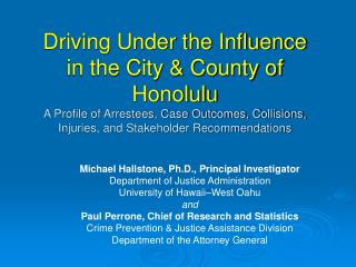 Michael Hallstone, Ph.D., Principal Investigator Department of Justice Administration