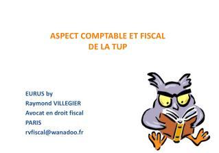 ASPECT COMPTABLE ET FISCAL  DE LA TUP