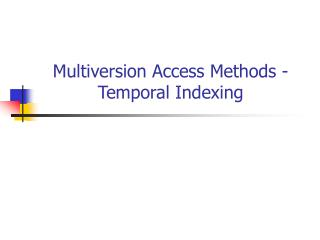 Multiversion Access Methods - Temporal Indexing