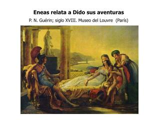 Eneas relata a Dido sus aventuras P. N. Guérin; siglo XVIII. Museo del Louvre  (París)