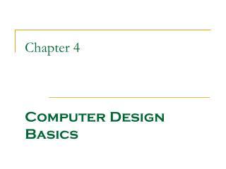 Chapter 4 Computer Design Basics