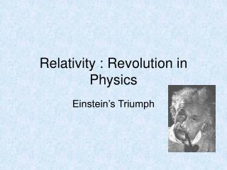 Relativity : Revolution in Physics