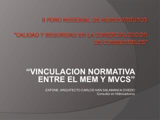 """II FORO REGIONAL DE HIDROCARBUROS """"CALIDAD Y SEGURIDAD EN LA COMERCIALIZACION DE COMBUSTIBLES"""""""
