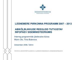 Interreg programmide järelevalve büroo Marin Olo, Tiina Bubnova  Detsember 2008, Tallinn