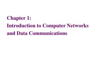 Chapter 1: Introduction to Computer Networks  and Data Communications