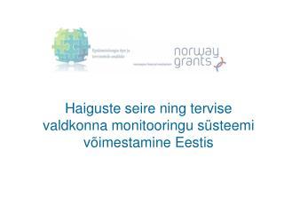 Haiguste seire ning tervise valdkonna monitooringu süsteemi võimestamine Eestis
