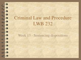 Criminal Law and Procedure LWB 232