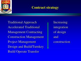 Traditional Approach   Increasing Accelerated Traditional  integration Management Contracting  of design Construction Ma