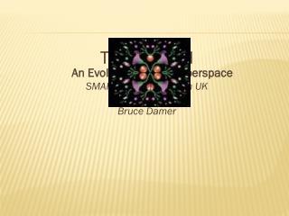 The EvoGrid An Evolution Grid in Cyberspace SMARTlab, UEL, London UK July 10, 2008 Bruce Damer