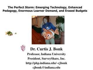 Dr. Curtis J. Bonk  Professor, Indiana University President, SurveyShare, Inc.