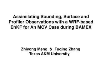 Zhiyong Meng  &  Fuqing Zhang    Texas A&M University