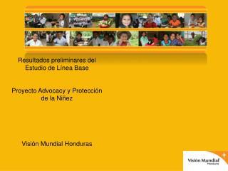 Resultados preliminares del Estudio de Línea Base Proyecto Advocacy y Protección de la Niñez