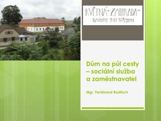 Dům  na půl cesty –  sociální služba  a zaměstnavatel Mgr. Ferdinand Raditsch