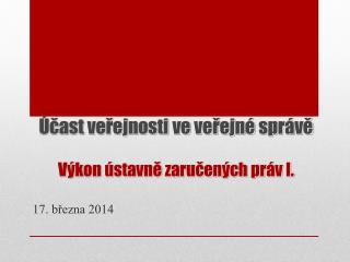 Účast veřejnosti ve veřejné  správě Výkon ústavně zaručených práv I.