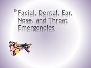Facial, Dental, Ear, Nose, and Throat Emergencies