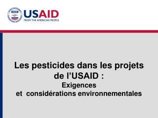 Les pesticides dans les projets de l USAID :  Exigences  et  consid rations environnementales