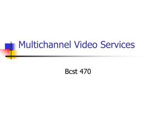 Multichannel Video Services