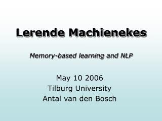 Lerende Machienekes Memory-based learning and NLP