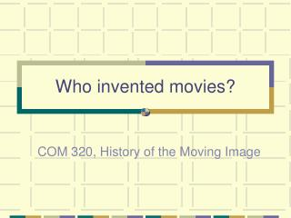 Who invented movies?