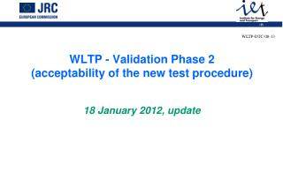WLTP - Validation Phase 2  (acceptability of the new test procedure) 18 January 2012, update