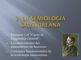 2- LA SEMIOLOGÍA SAUSSUREANA