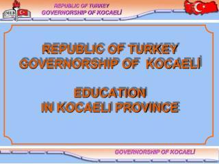 REPUBLIC OF TURKEY GOVERNORSHIP OF  KOCAELİ  EDUCATION  IN KOCAELI PROVINCE
