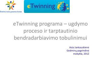 eTwinning  programa – ugdymo proceso ir tarptautinio bendradarbiavimo tobulinimui