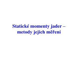 Statické momenty jader –  metody jejich měření