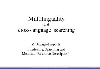 Multilinguality and  cross-language  searching