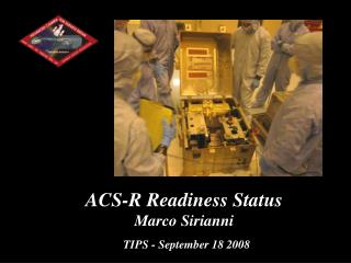ACS-R Readiness Status Marco Sirianni TIPS - September 18 2008