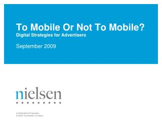 To Mobile Or Not To Mobile? Digital Strategies for Advertisers September 2009
