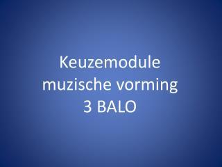 Keuzemodule  muzische vorming 3 BALO