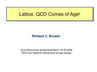 Lattice  QCD Comes of Age y