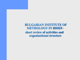 BULGARIAN INSTITUTE OF METROLOGY IN BRIEF–