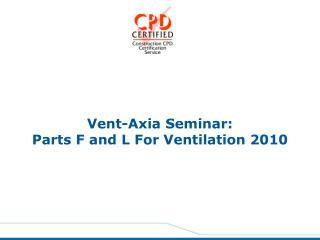 Vent-Axia Seminar: Parts F and L For Ventilation 2010